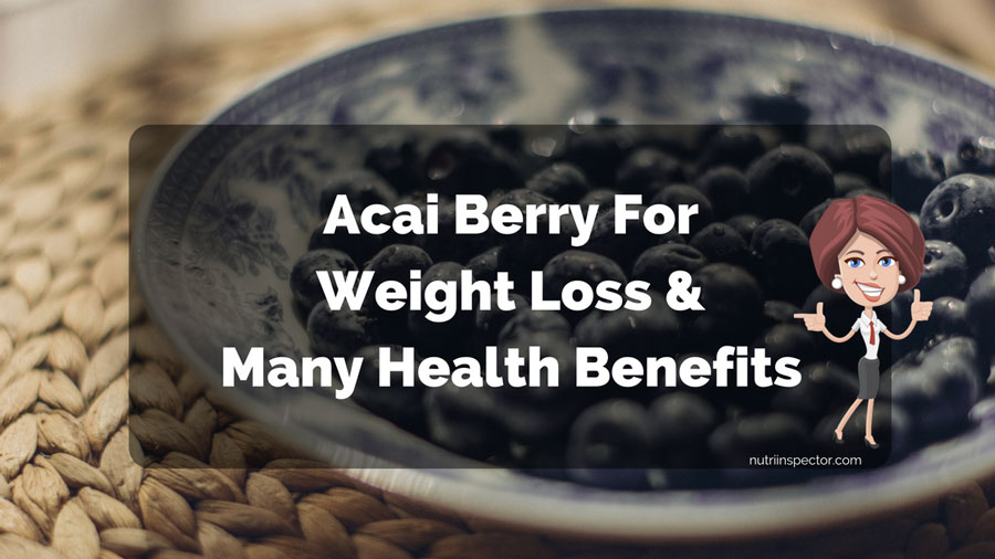 Acai Berry For Weight Loss And Health Benefits
